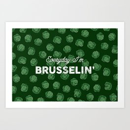 Everyday I'm Brusselin' 2 Art Print