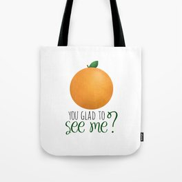 Orange You Glad To See Me? Tote Bag