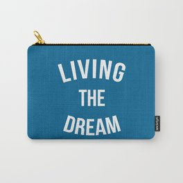 Living The Dream Quote Carry-All Pouch