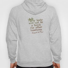 Vegan Theme: My body will not be a tomb for other creatures. ~ Leonardo da Vinci Hoody