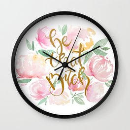 Be that Bitch Wall Clock