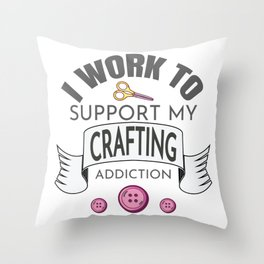 Love to Craft Gift Work To Support Crafting Addiction Gift Throw Pillow