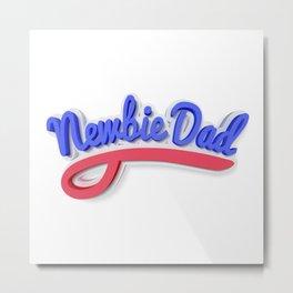 Newbie dad Metal Print