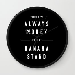 There's always money in the banana stand Wall Clock