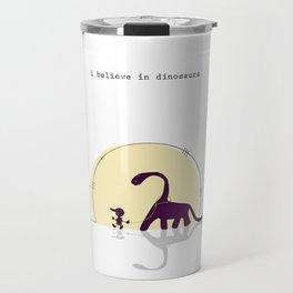 i believe in dinosaurs Travel Mug