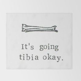 It's Going Tibia Okay Throw Blanket