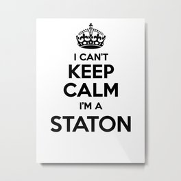 I cant keep calm I am a STATON Metal Print