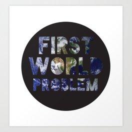 First World Problem Art Print