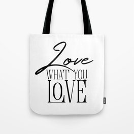 Love What You Love Tote Bag