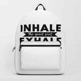 Inhale The Good Shit Exhale The Bullshit Funny Saying Backpack