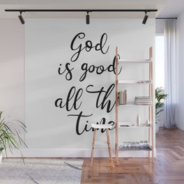 God is good all the time Wall Mural