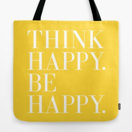 Think Happy. Be Happy. Tote Bag