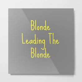 Blonde Leading Metal Print