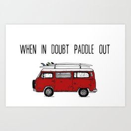 WHEN IN DOUBT PADDLE OUT Art Print