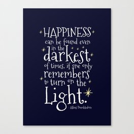 HAPPINESS CAN BE FOUND EVEN IN THE DARKEST OF TIMES - HP3 DUMBLEDORE QUOTE Canvas Print