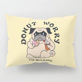 Donut Worry I'm Bulking Pillow Sham