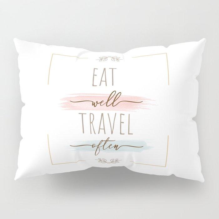Eat Well Travel Often Pillow Sham