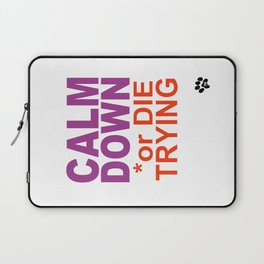 CALM DOWN or DIE TRYING Laptop Sleeve