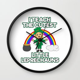 I Teach The Cutest Little Leprechauns St. Patrick's Four-leaf Clover Tee Saying T-shirt Design Irish Wall Clock