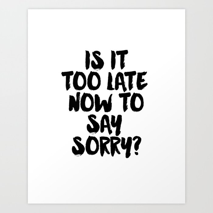 Justin Song Justin Quote Song Lyrics Now To Say Sorry Typographic Print Gift Wall Art Room Art Art Print