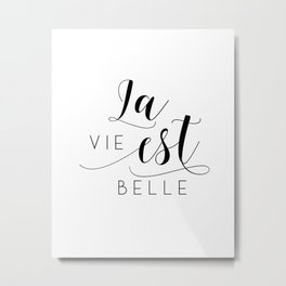 FRENCH QUOTE, La Vie Est Belle, Life Is Beautiful,Life Quote,French Saying,French Print,Home Decor Metal Print