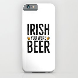 Irish You Were Beer iPhone Case