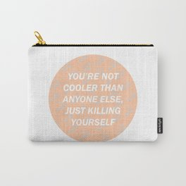You are not cooler than anyone else, just killing yourself Carry-All Pouch