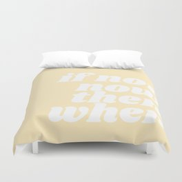if now now then when Duvet Cover
