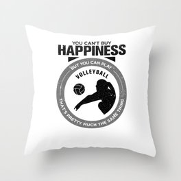 You Can't Buy Happiness But You Can Play Volleyball That's Pretty Much The Same Thing Throw Pillow