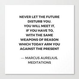 Stoic Inspiration Quotes - Marcus Aurelius Meditations - Never let the future disturb you Canvas Print