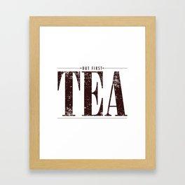 But First, Tea Framed Art Print