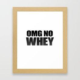 OMG No Whey Framed Art Print