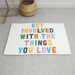 Get Involved With The Things You Love Rug