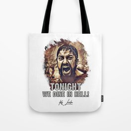 King Leonidas / Tonight We dine in Hell / famous movie quote Tote Bag