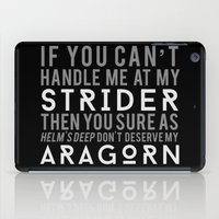 aragorn iPad Cases featuring You Don't Deserve My Aragorn by of brimstone & fandom