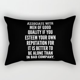 Associate with men of good quality if you esteem your own reputation for it is better to be alone than in bad company Rectangular Pillow