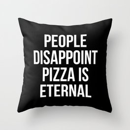 People disappoint pizza is eternal Throw Pillow