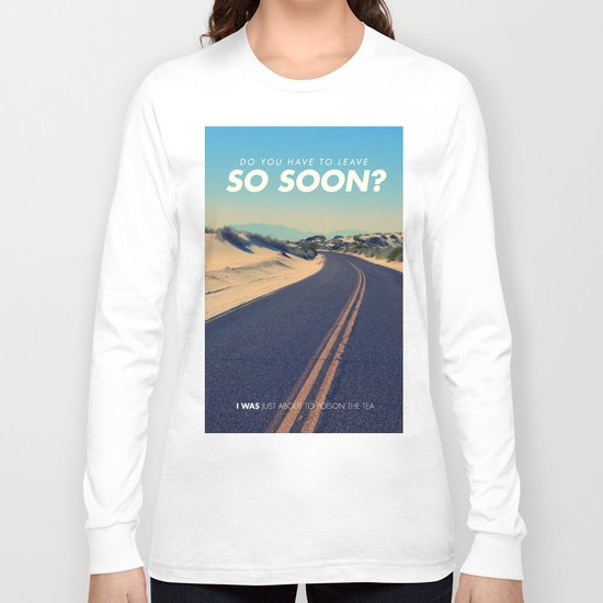 Do you have to leave so soon Long Sleeve T-shirt