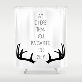 Am I More Than You Bargained For Yet? Shower Curtain