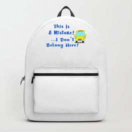 I Dont Belong Here Funny School Backpack