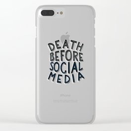 Death Before Social Media Clear iPhone Case