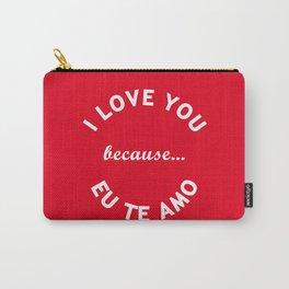 I Love You Because Eu Te Amo Carry-All Pouch