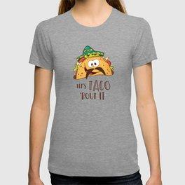 LET'S TACO 'BOUT IT T-shirt