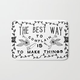 The Best Way To Complain Is To Make Things Bath Mat