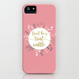 DON'T BE A TWAT WAFFLE - Fancy Gold Sweary Quote iPhone Case