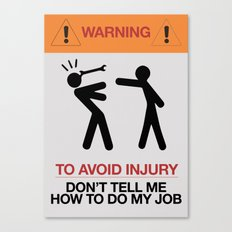 WARNING To Avoid Injury, Don't Tell Me How To Do My Job, fun sign, humor Canvas Print