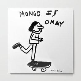 Mongo Is Okay Metal Print