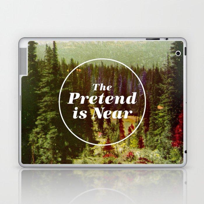 The Pretend Is Near. Laptop & iPad Skin