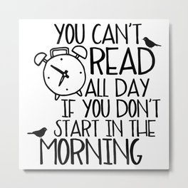 You Can't Read All Day if You Don't... Metal Print