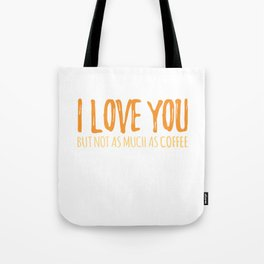 I Love You But Not As Much As Coffee Tote Bag
